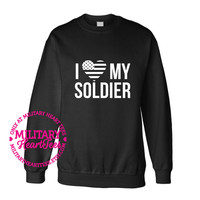 I Love My Soldier crew neck sweatshirt, Custom Military Shirt for Army, Air Force, Navy, Marines, Wife, Fiance, Girlfriend