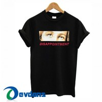 Disappointment T Shirt Women And Men Size S To 3XL | Disappointment T Shirt