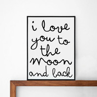 i love you to the moon and back posters print, typography art, home wall decor, mottos, handwritten, inspiration, motivated, love poster