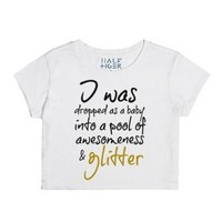 Dropped as a baby into Awesomeness and Glitter Crop Top-T-Shirt