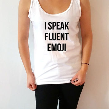 i speak fluent emoji Tank Top for women sassy cute womens gifts saying girls teens funny slogan sarcastic teen clothes cute top saying