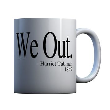 We Out Harriet Tubman Quote 11 oz Coffee Mug Ceramic Coffee and Tea Cup
