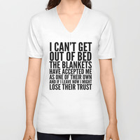 I CAN'T GET OUT OF BED THE BLANKETS HAVE ACCEPTED ME AS ONE OF THEIR OWN Unisex V-Neck by CreativeAngel