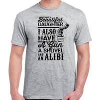 Funny Dad Shirt Dad Gift Ideas Father T Shirt I Have A Beautiful Daughter I Also have A Gun A Shovel And An Alibi Dad Tops Mens Tee DN-589