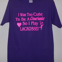 I Was Too Cute To Be A Cheerleader So I Play Lacrosse  Custom T-Shirt Fast Shipping
