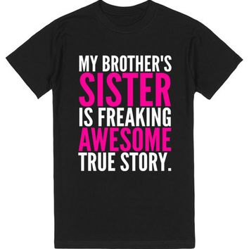 My Brother's Sister is Freaking Awesome True Story T-Shirt (Dark) | T-Shirt | SKREENED