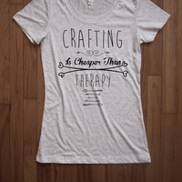 Crafting is cheaper than therapy  Women Tee shirt loose neck Bella