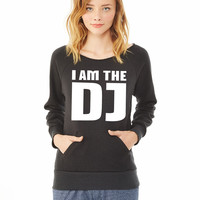 I am the DJ ladies sweatshirt