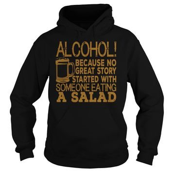 Alcohol because no great story ever started with someone eating a salad Hoodie