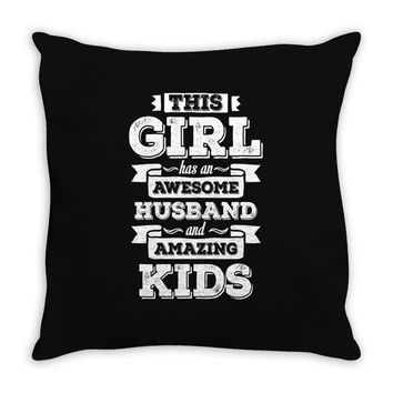 This Girl Has An Awesome Husband And Amazing Kids Throw Pillow