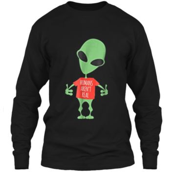 Alien Funny  Humans Aren't Real Cute UFO Gift LS Ultra Cotton Tshirt