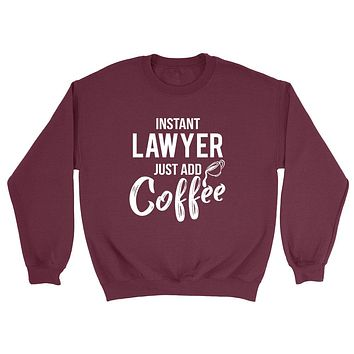 Instant lawyer  just add coffee job cool university college student gift for her for him Crewneck Sweatshirt