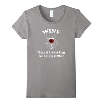 There Is Always Time For A Glass Of Wine Funny Wine T-Shirt