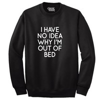 Humorous I'm Out Of Bed Funny Picture Shirt Cute Cool Gift Sweatshirt