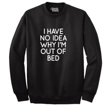 No Idea Why I'm Out Of Bed Printed Adult Crewneck Sweatshirt