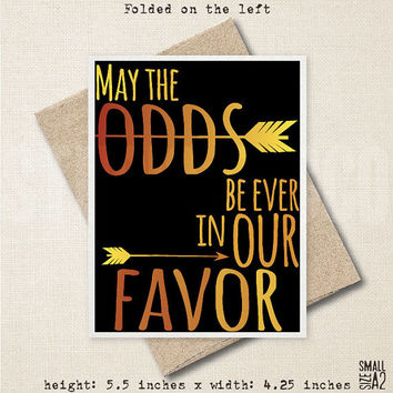 May The Odds Be Ever In Our Favor - Hunger Games Card - Funny Greeting Card - Valentine's Day Card - Anniversary Card - A2 Custom Card