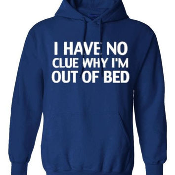 I DONT KNOW WHY AM I OUT OF BED HOODIE PULLOVER JUMPER SWEATSHIRT BLACK - BLUE