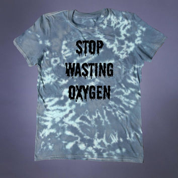 Grunge Stop Wasting Oxygen Slogan Tee Punk Hipster Alternative Indie Acid Wash Tumblr T-shirt