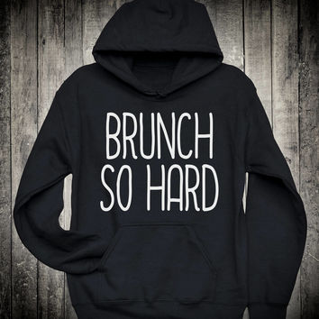 Brunch So Hard Food Lover Slogan Hoodie Weekend Champagne Drinking Sweatshirt Hipster Tumblr Clothing