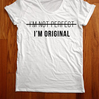I'm not perfect I'm original Women Tee shirt loose neck made in usa