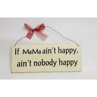 If Mama Ain't Happy, Ain't Nobody Happy! Decorative Wooden Sign