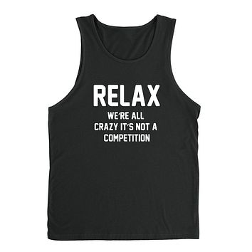Relax we're all crazy it's not a competition Tank Top