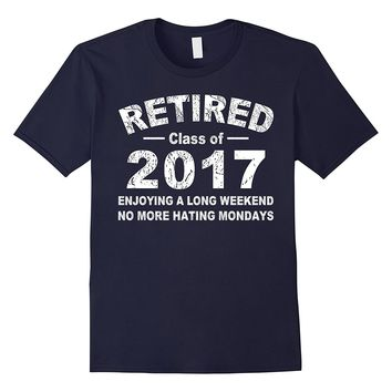 Retired Class of 2017 Funny Retirement Tshirt Great Gift Tee