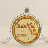 "Thankful for mommy, Thanksgiving, 1"" glass and metal Pendant necklace Jewelry."