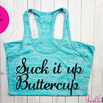 Suck it up Buttercup Tank. Half Marathon Tank. Exercise tank. Burnout tank. Motivational Fitness Shirt. Custom. Crossfit. Running.Motivation