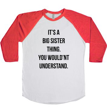 It's A Big Sister Thing. You Wouldn't Understand. Unisex Baseball Tee