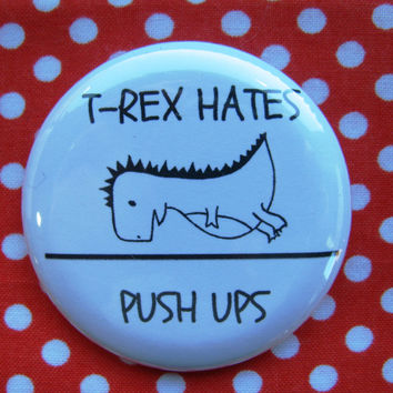 T-rex hates push ups - 2.25 inch pinback button badge