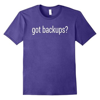 got backups? Funny System Administrator T-Shirt - White Text
