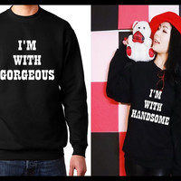 I'm with handsome. I'm with gorgeous Matching Couple Tshirts/ Sweatshirts (Gift for CoupleS)