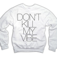Don't Kill My Vibe Sweatshirt x Jumper Kendrick Lamar 1002