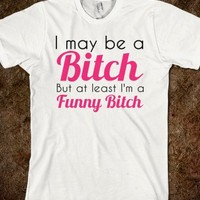 Funny Bitch - Humorous Tees