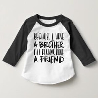 PRE-ORDER Because I Have a Brother I'll Always Have a Friend Kids Raglan