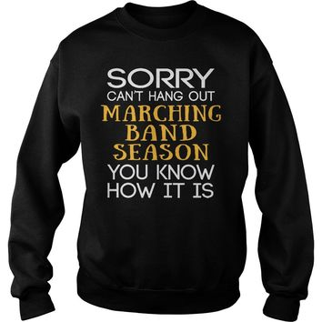 Sorry can't hang out marching band season you know how it is shirt Sweatshirt Unisex
