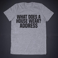 What Does A House Wear Humor Shirt Slogan Tee Sarcasm T Shirt Funny Shirt for Men Science Shirt Graphic Tee Funny