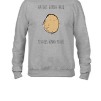 Haters Gonna Hate, Potatoes Gonna Potate 2 - Crewneck Sweatshirt