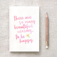 There are So Many Beautiful Reasons to Be Happy - Notebook & Pencil Set - Watercolor Style Stocking Stuffer - 3 Sizes - Mini, Large, Midori