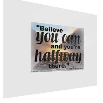 Believe You Can T Roosevelt Gloss Poster Print Landscape - Choose Size by TooLoud