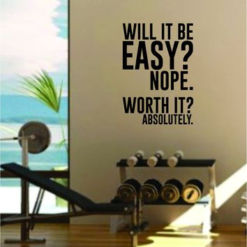 Will It Be Easy Quote Gym Fitness Health Work Out Gym Decal Sticker Wall Vinyl Art Wall Room Decor Weights Motivation Inspirational Teen