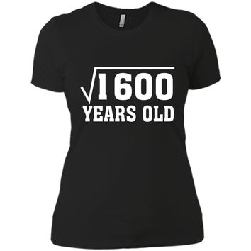 Square Root Of 1600 Funny 40 Years Old T-Shirt 40th Birthday