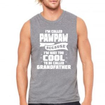 I'm Called Pawpaw Because I'm Way Too Cool To Be Called Grandfather - Muscle Tank