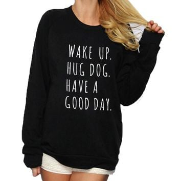 Wake Up Hug Dog Have A Good Day - Women's Sweatshirt