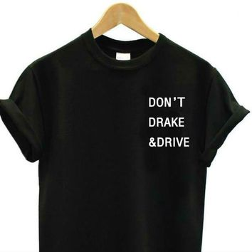 """Don't Drake and Drive"" Black/White Funny T-Shirt"