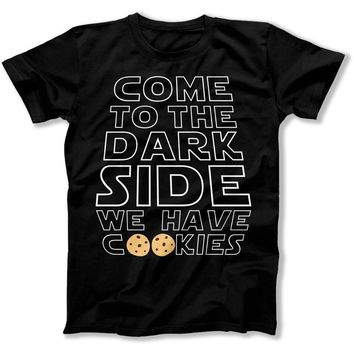 Come to the Dark Side, We Have Cookies - T Shirt