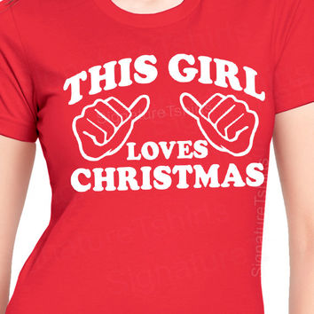 Christmas Gift - This Girl Loves Christmas T-shirt tshirt shirt