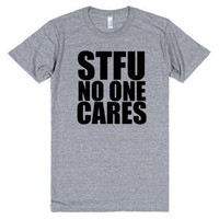 STFU No One Cares  Funny Tee Shirt