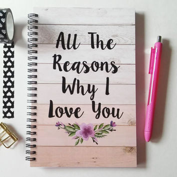 Writing journal, spiral notebook, sketchbook, bullet journal, romantic, blank lined grid, engagement gift - All the Reasons why I love you